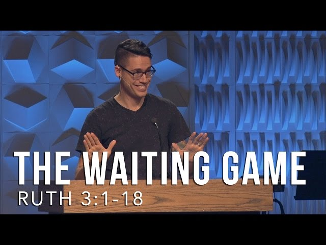 Ruth 3:1-18, The Waiting Game
