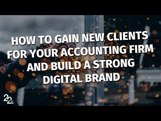 How To Gain New Clients For Your Accounting Firm & Build A Strong Digital Brand