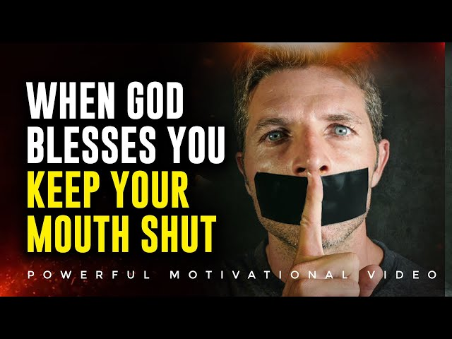 WHEN GOD BLESSES YOU   KEEP YOUR MOUTH SHUT! 28 Minutes Life Changing Compilation