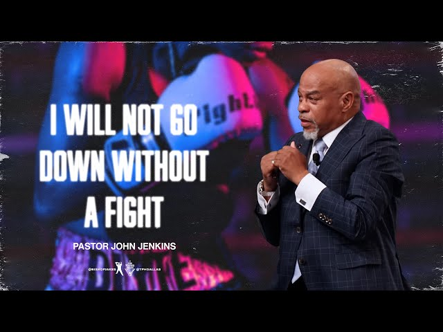 I Will Not Go Down Without A Fight - Pastor John Jenkins