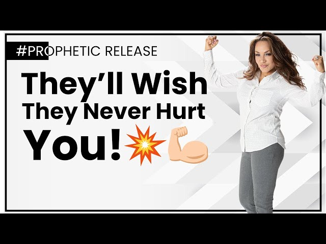 #Prophetic Release | They'll Wish They Never Hurt You!💥💪