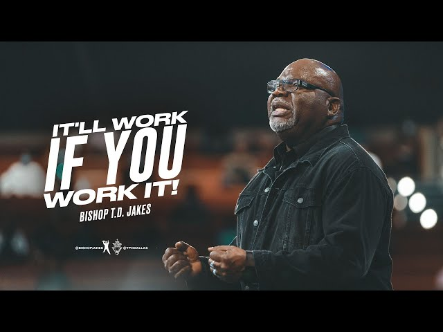 It'll Work If You Work It - Bishop T.D. Jakes