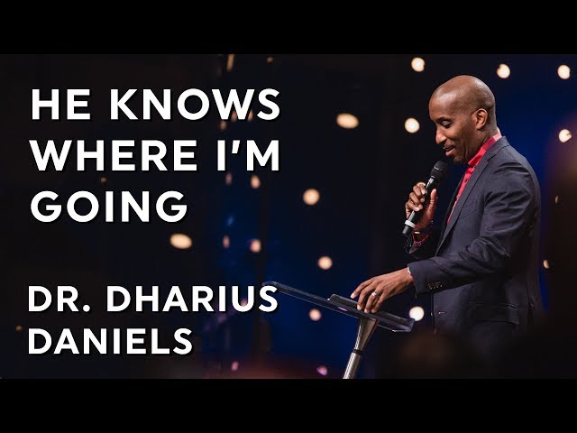 Dr. Dharius Daniels: He Knows Where I'm Going