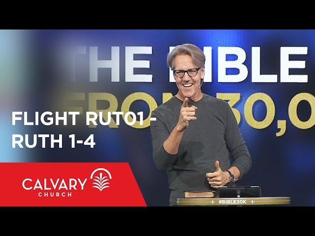Ruth 1-4 - The Bible from 30,000 Feet  - Skip Heitzig - Flight RUT01