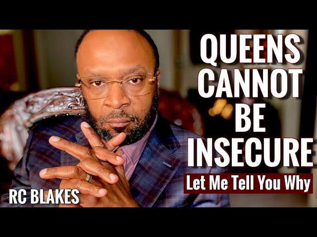 QUEENS CANNOT BE INSECURE- Let Me Tell You Why. RC BLAKES