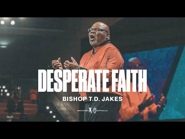 Desperate Faith - Bishop T.D. Jakes