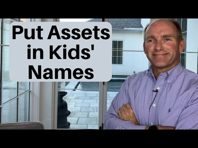 Why Parents Put Assets In Their Children's Names