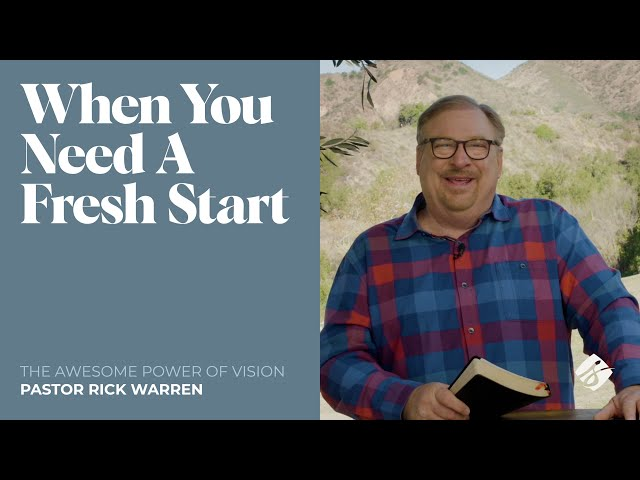 """""""When You Need A Fresh Start"""" with Pastor Rick Warren"""