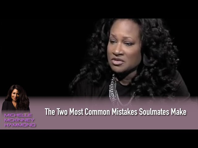 Michelle McKinney Hammond Tells Us The Two Most Common Mistakes Soulmates Make