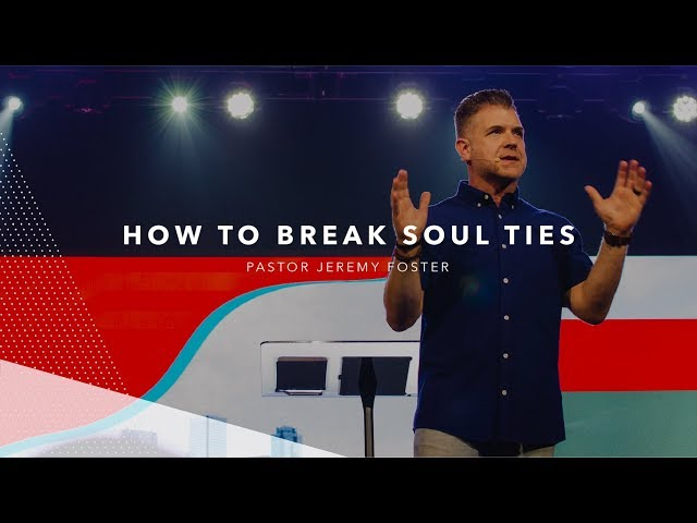 How to Break Soul Ties   Pastor Jeremy Foster