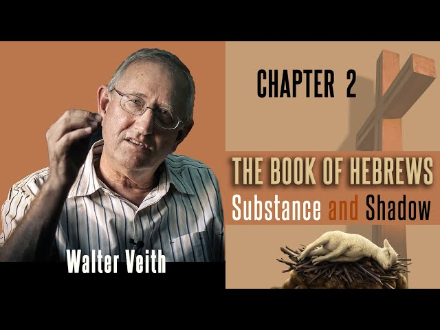 Walter Veith - The Book Of Hebrews: Substance & Shadow  - Chapter 2: Perfect Through Suffering