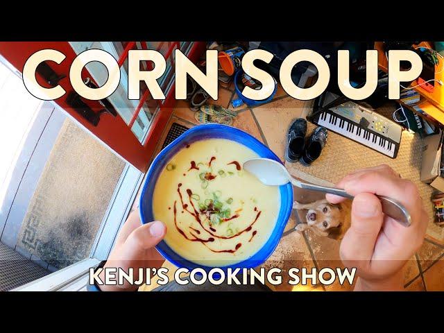 Extra- Corny Corn Soup   Kenji's Cooking Show