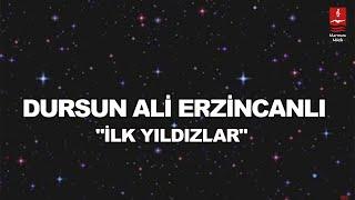 """DURSUN ALİ ERZİNCANLI  """"İLK YILDIZLAR"""""""