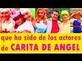 Carita de Angel Actores Antes y Despues!! Actualmente, Reportaje Especial