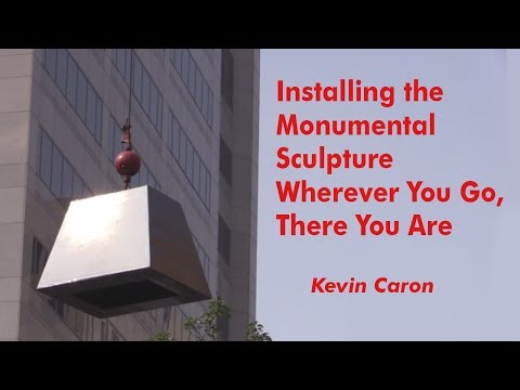 Installing the Monumental Sculpture Wherever You Go, There You Are - Kevin Caron