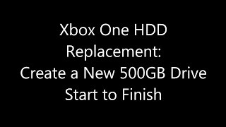 Xbox One Internal Hard Drive Replacement: Create a New 500GB Drive Start to Finish