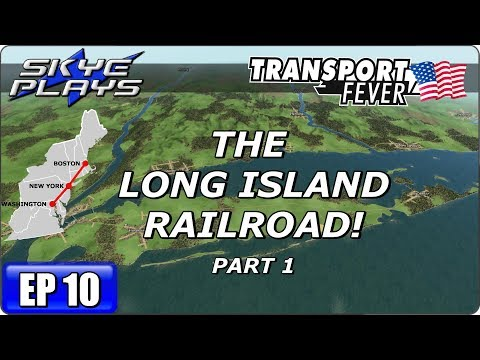 Transport Fever BOS-WASH Part 10 ►THE LONG ISLAND RAILROAD! - PART 1◀ Gameplay