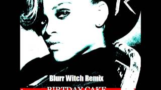 Birthday Cake - Rihanna feat  Chris Brown Blurr Witch Remix)
