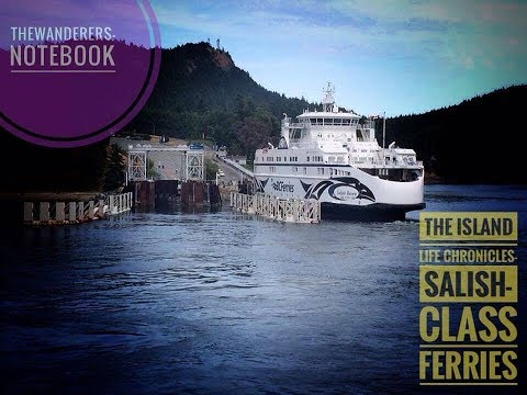 The Island Life Chronicles- The Salish-class Ferries