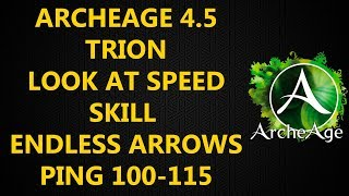 Archeage : TRION look at Speed Endless Arrows (Ping 100-115)