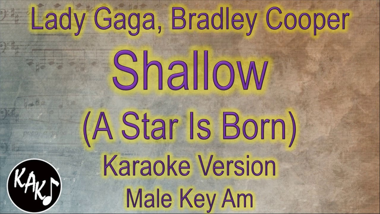 Lady Gaga, Bradley Cooper - Shallow Karaoke Instrumental Lyrics Cover Male  Key Am