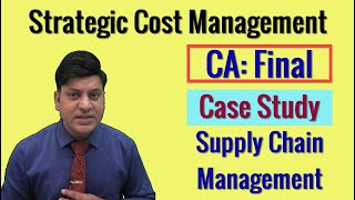 CA Final: SCM: Case Study: Supply Chain Management: Strategic Cost Management