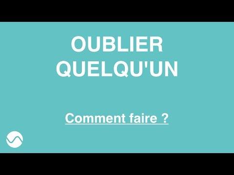 COMMENT OUBLIER QUELQU'UN ? #RUPTURE AMICALE ou RUPTURE AMOUREUSE