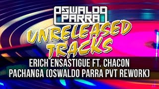 OldSongs - Erich Ensastigue Ft. Chacon - Pachanga (Oswaldo Parra Jaus PVT Rework Mix)