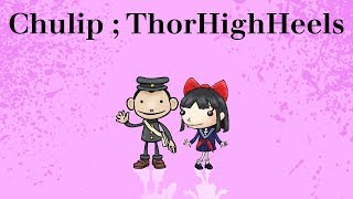 Eerie Comedy + Social Commentary = CHULIP 【ThorHighHeels】