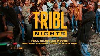 Tribl Worship Night Live 7.11 (feat. Chandler Moore, Amanda Lindsey Cook & Ryan Ofei)