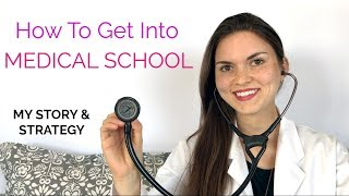 HOW TO GET INTO MEDICAL SCHOOL: My Story & Strategy