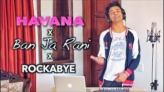 Havana x Ban Ja Rani x Rockabye (Mashup by Aksh Baghla)
