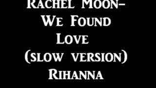 We Found Love - Rachel Moon cover