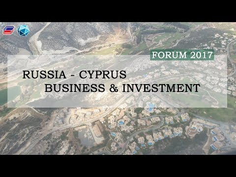 RUSSIA - CYPRUS Business & Investment Forum 2017