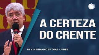 A Certeza do Crente | Rev Hernandes Dias Lopes