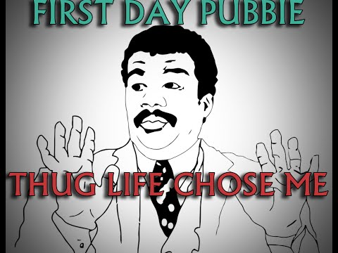 First Day Pubbie:Thug Life Chose Me