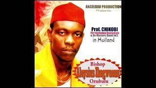 Professor Chikobi   EBUBECHUKWU UZO BISHOP Na Ozubulu  Aloysius Ikwgwuonu Nigerian Music