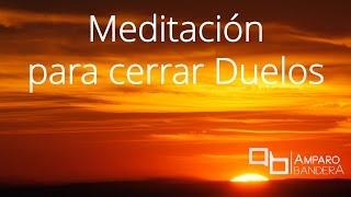 Meditación para cerrar Duelos - Amparo Bandera