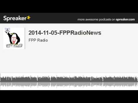 2014-11-05-FPPRadioNews (made with Spreaker)