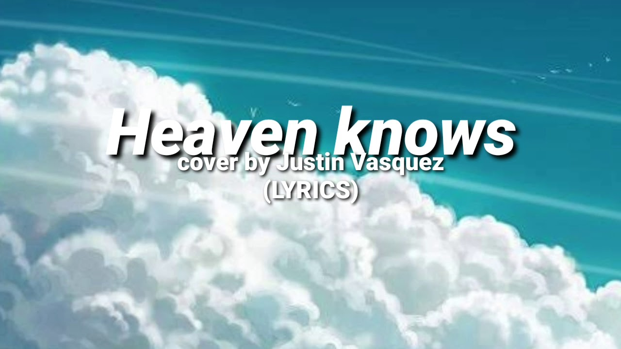 Heaven knows cover by Justin Vasquez (LYRICS)