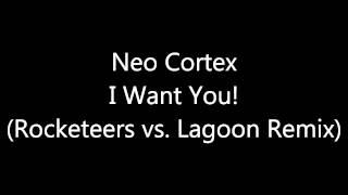 Neo Cortex - I Want You! (Rocketeers vs. Lagoon Remix) [Full HQ]