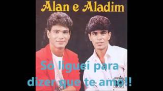 Alan e Aladim - Só liguei para dizer que eu Te Amo!