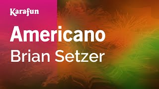 Americano - Brian Setzer | Karaoke Version | KaraFun