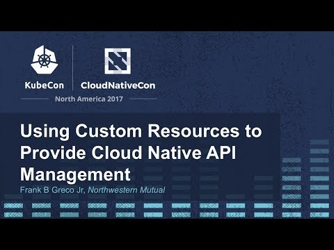 Using Custom Resources to Provide Cloud Native API Management - Frank B Greco Jr