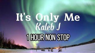 it's only me Kaleb J 1 hour / 1 jam nonstop tiktok viral song tanpa iklan