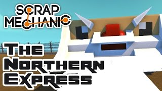 Let's Build The Northern Express! - Let's Play Scrap Mechanic Multiplayer - Part 298