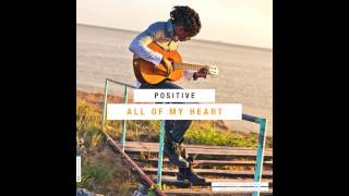 Positive - All Of My Heart