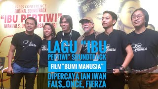"Lagu ""Ibu Pertiwi"" soundtrack film""Bumi Manusia"" dipercayakan Iwan Fals,.Once, Fierza, Purwacaraka"
