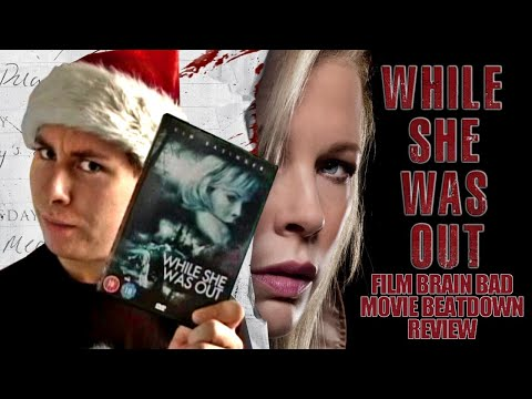 Bad Movie Beatdown: While She Was Out