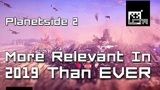 Planetside 2: More Relevant In 2019 Than EVER!